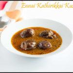 Ennai Kathirikkai Kuzhambu   Fried Brinjal cooked in a Tangy Gravy