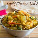 Lauki (Doodhi) Chana Dal Subzi Recipe | Bottlegourd Gram Dal Curry Recipe | Surakkai Kadaliparuppu Curry