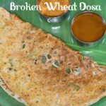Broken Wheat Dosa Recipe | Samba Godhumai Rava Dosai Recipe | Daliya Dosa Recipe