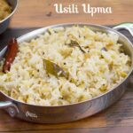 Usili Upma Recipe | Rice with Moong dal Upma